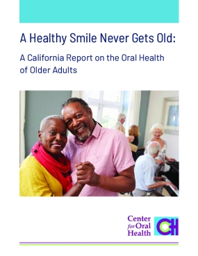 A Healthy Smile Never Gets Old: A California Report on the Oral Healthof Older Adults